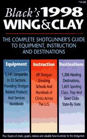 Cover of: Black's 1998 Wing & Clay: The Complete Shotgunner's Guide to Equipment, Instruction and Destinations (Black's Wing & Clay: The Complete Shotgunner's Guide to Equipment, Instruction & Destinations)