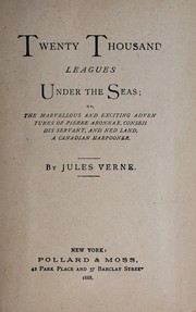 Cover of: Twenty thousand leagues under the seas, or, The marvellous and exciting adventures of Pierre Aronnax, Conseil his servant, and Ned Land, a Canadian harpooner