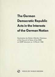 Cover of: The German Democratic Republic acts in the interests of the German nation. | Ulbricht, Walter