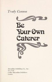 Cover of: Be your own caterer | Trudy Cannon