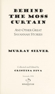 Cover of: Behind the moss curtain, and other great Savannah stories | Murray Silver