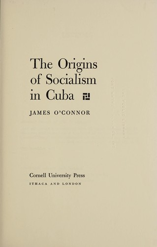 The origins of socialism in Cuba by James O'Connor