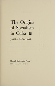 Cover of: The origins of socialism in Cuba | James O'Connor