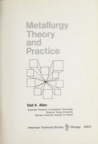 Metallurgy theory and practice by Dell K. Allen