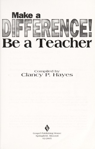 Make a difference! ; be a teacher by Clancy P Hayes
