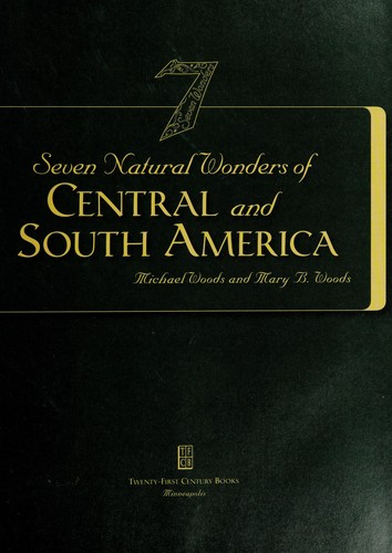 Seven natural wonders of Central and South America by Woods, Michael