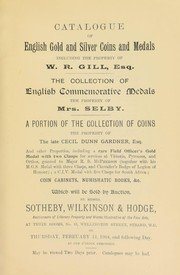 Cover of: Catalogue of English gold and silver coins and medals, including the property of W.R. Gill, Esq.; the collection of English commemorative medals, the property of Mrs. Selby ; a portion of the collection of coins, the property of the late Cecil Dunn Gardiner, Esq. ... | Sotheby