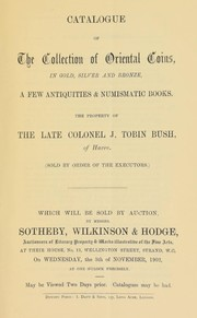 Cover of: Catalogue of the collection of Oriental coins, in gold, silver, and bronze, a few antiquities & numismatic books, the property of the late Colonel J. Tobin Bush, of Havre ... | Sotheby, Wilkinson & Hodge