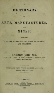 Cover of: A dictionary of arts, manufactures, and mines | Ure, Andrew