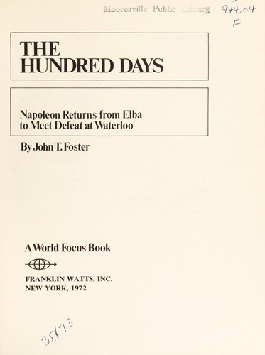 The Hundred Days: Napoleon returns from Elba to meet defeat at Waterloo by John T. Foster