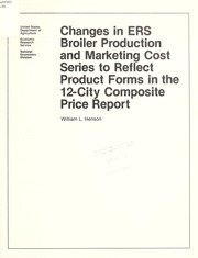 Cover of: Changes in ERS broiler production and marketing cost series to reflect product forms in the 12-city composite price report | William L. Henson