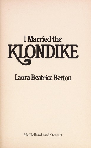 I married the Klondike by Laura Beatrice (Thompson) Berton
