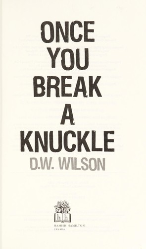 Once you break a knuckle by D. W. Wilson