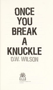 Cover of: Once you break a knuckle | D. W. Wilson