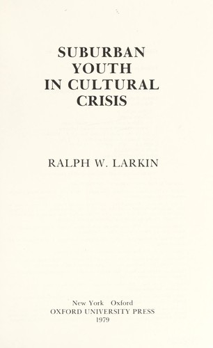Suburban youth in cultural crisis by Ralph W. Larkin