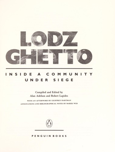 Lodz ghetto by compiled and edited by Alan Adelson and Robert Lapides ; with an afterword by Geoffrey Hartman ; annotations and bibliographical notes by Marek Web.