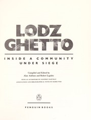 Cover of: Lodz ghetto | compiled and edited by Alan Adelson and Robert Lapides ; with an afterword by Geoffrey Hartman ; annotations and bibliographical notes by Marek Web.