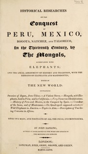 Historical researches on the conquest of Peru, Mexico, Bogota, Natchez, and Talomeco, in the thirteenth century, by the Mongols, accompanied with elephants; and the local agreement of history and tradition, with the remains of elephants and mastodontes, found in the New World