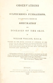 Cover of: Observations on sulphureous fumigations, as a powerful remedy in rheumatism and diseases of the skin | William Wallace