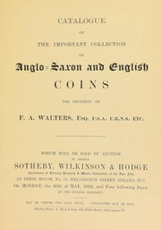 Cover of: Catalogue of the important collection of Anglo-Saxon and English coins, the property of F.A. Walters, Esq. ... | Sotheby, Wilkinson & Hodge