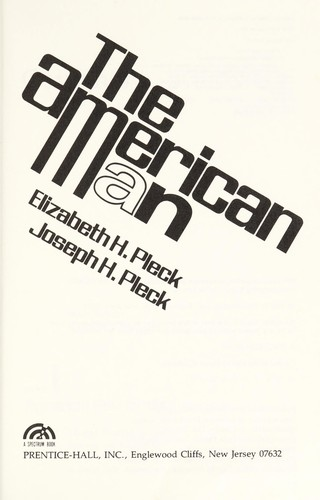 The American man by [selected by] Elizabeth H. Pleck, Joseph H. Pleck.
