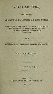 Cover of: Notes on Cuba, containing an account of its discovery and early history ; a description of the face of the country, its population, resources, and wealth ; its institutions, and the manners and customs of its inhabitants. With directions to travellers visiting the island | F. Wurdeman