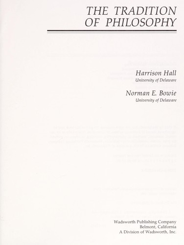 The Tradition of philosophy by [edited by] Harrison Hall, Norman E. Bowie.