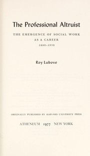 Cover of: Professional Altruist: The Emergence of Social Work As a Career 1880-1930 (Atheneum Paperbacks: Sociology and History)