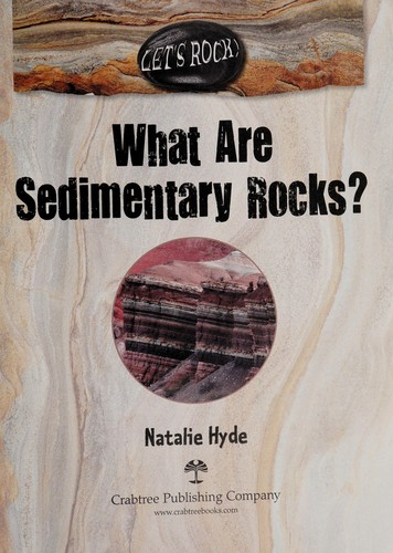 What are sedimentary rocks? by Natalie Hyde