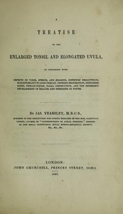 Cover of: Treatise on the enlarged tonsil and enlongated uvula. In connexion with defects of voice, speech, and hearing, difficult deglutition, susceptibilty to sore throat, impeded respiration, disturbed sleep, throat-cough, nasal obstruction, and the imperfect development of health and strength in youth