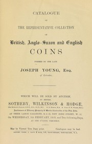 Cover of: Catalogue of the representative collection of British, Anglo-Saxon and English coins, formed by the late Joseph Young, Esq., of Leicester ... | Sotheby, Wilkinson & Hodge