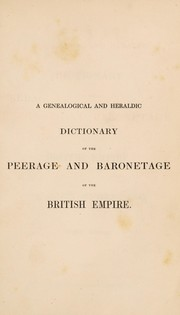 Cover of: A genealogical and heraldic dictionary of the peerage and baronetage of the British Empire