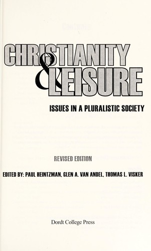 Christianity & leisure by [edited by] Paul Heintzman, Glen E. Van Andel, Thomas L. Visker.