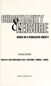 Cover of: Christianity & leisure | [edited by] Paul Heintzman, Glen E. Van Andel, Thomas L. Visker.