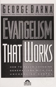 Cover of: Evangelism that works: how to reach changing generations with the unchanging gospel