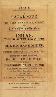 Cover of: A catalogue of the very extensive, select, and valuable collection of coins, in gold, silver and copper, of the late Mr. Richard Miles, removed from his residence in Tavistock Street ... | Sotheby