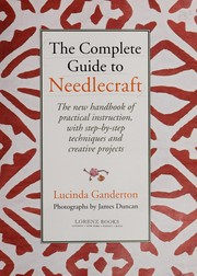 Cover of: The complete guide to needlecraft | Lucinda Ganderton