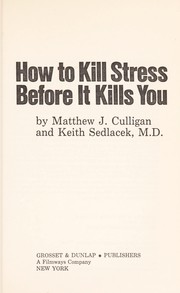 Cover of: How to kill stress before it kills you | Matthew J. Culligan