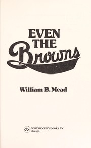 Cover of: Even the Browns | William B. Mead