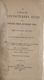 Cover of: The iron manufacturer's guide to the furnaces, forges and rolling mills of the United States