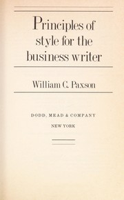 Cover of: Principles of style for the business writer | William C. Paxson