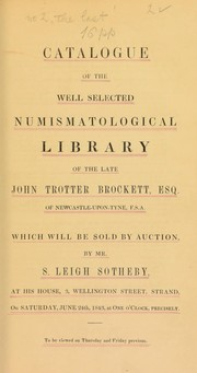 Cover of: Catalogue of the Well Selected Numismatological Library of the Late John Trotter Brockett, Esq. of Newcastle-Upon-Tyne, F.S.A. | Sotheby, S. Leigh