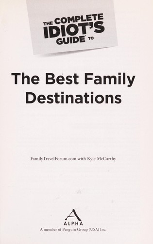 The complete idiot's guide to the best family destinations by Kyle McCarthy