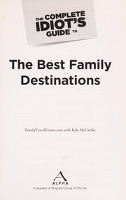 Cover of: The complete idiot's guide to the best family destinations | Kyle McCarthy