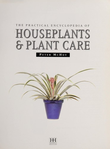 The Practical Encyclopedia of Houseplants & Plant Care by Peter McHoy