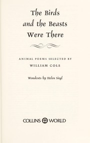 Cover of: The birds and the beasts were there | Cole, William