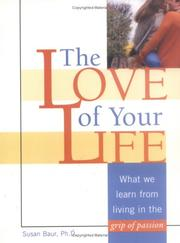 Cover of: The Love of Your Life: What We Learn from Living in the Grip of Passion
