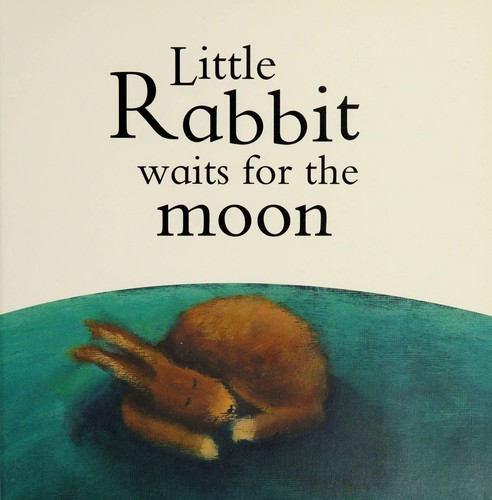 Little Rabbit waits for the moon by Beth Shoshan