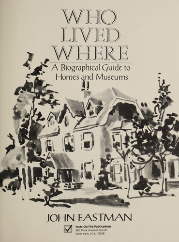 Who lived where : a biographical guide to homes and museums by