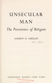 Cover of: Unsecular man: the persistence of religion